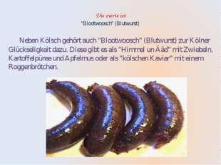 """Die vierte ist """"Blootwoosch"""" (Blutwurst) Neben Kölsch gehört auch """"Blootwoos"""