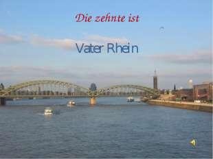Die zehnte ist Vater Rhein