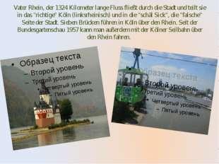 Vater Rhein, der 1324 Kilometer lange Fluss fließt durch die Stadt und teilt