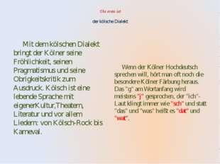 Die erste ist der kölsche Dialekt Mit dem kölschen Dialekt bringt der Kölne