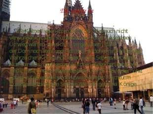 Die zweite ist der Dom Die Kölner lieben ihren Dom! So ist es auch nicht verw
