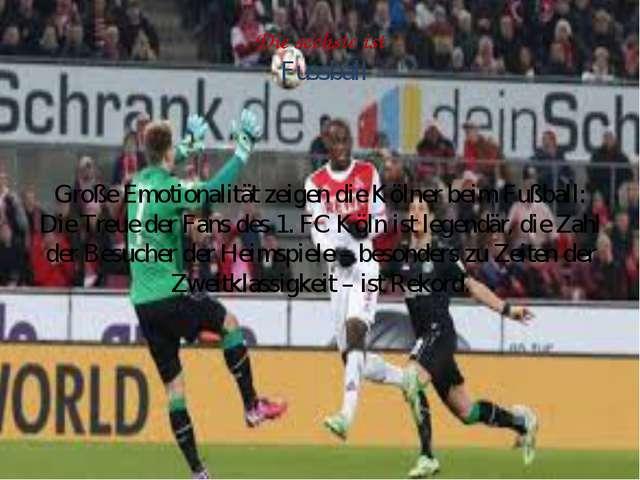 Die sechste ist Fussball Große Emotionalität zeigen die Kölner beim Fußball:...