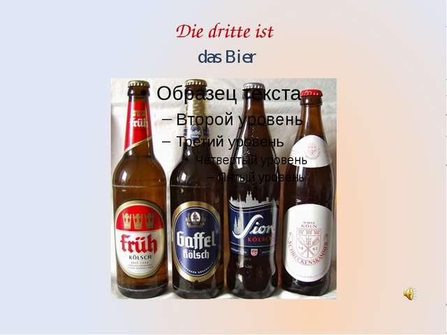 Die dritte ist das Bier