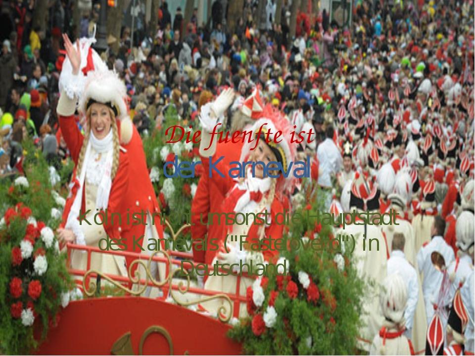 Die fuenfte ist der Karneval Köln ist nicht umsonst die Hauptstadt desKarnev...