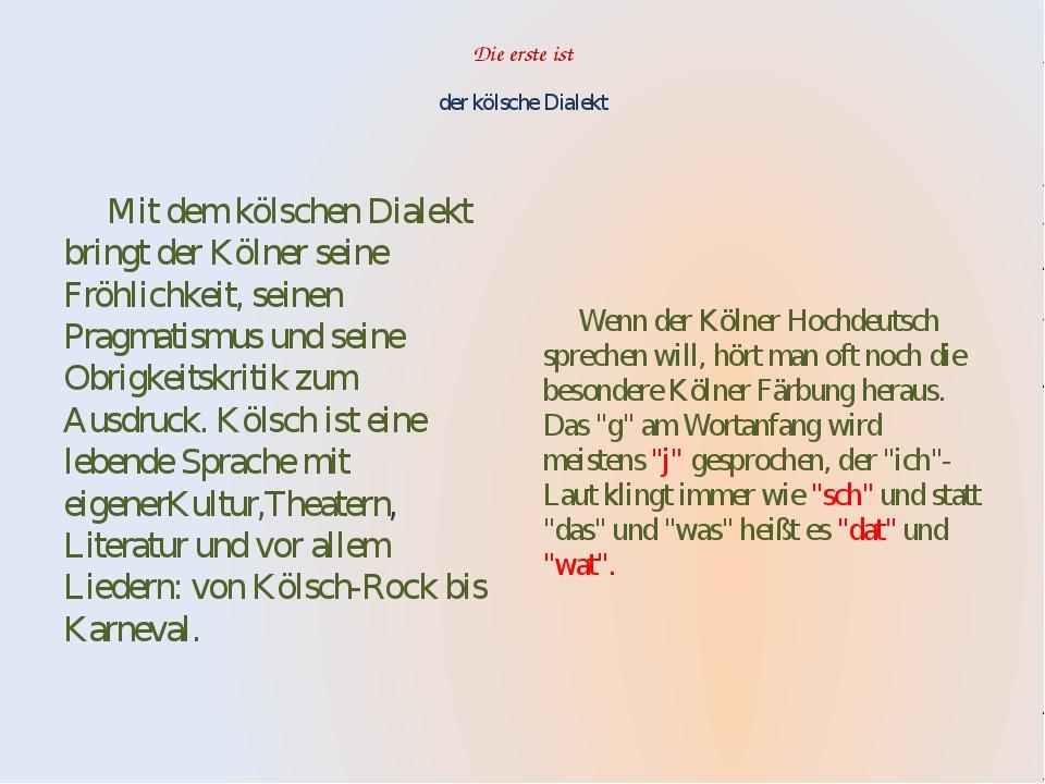Die erste ist der kölsche Dialekt Mit dem kölschen Dialekt bringt der Kölne...