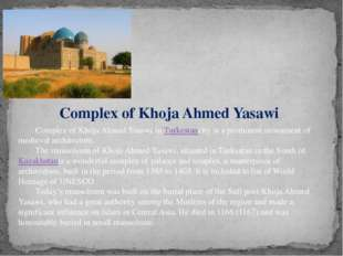 Complex of Khoja Ahmed Yasawi in Turkestancity is a prominent monument of me
