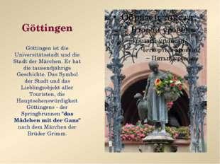 Göttingen Göttingen ist die Universitätsstadt und die Stadt der Märchen. Er h