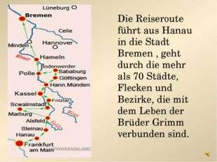Die Reiseroute führt aus Hanau in die Stadt Bremen , geht durch die mehr als