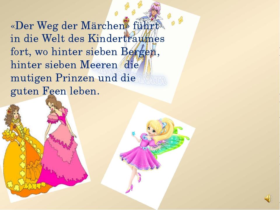 «Der Weg der Märchen» führt in die Welt des Kindertraumes fort, wo hinter sie...