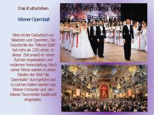 Das Kulturleben Wiener Opernball Wien ist der Geburtsort von Waelzern und Ope