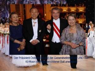 Der Präsident Österreichs und der Generalsekretär der UNO Ban Ki-Moon sind be