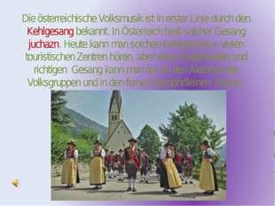 Die österreichische Volksmusik ist in erster Linie durch den Kehlgesang bekan