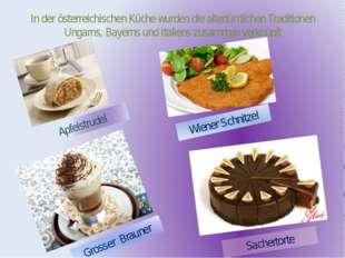 In der österreichischen Küche wurden die altertümlichen Traditionen Ungarns,