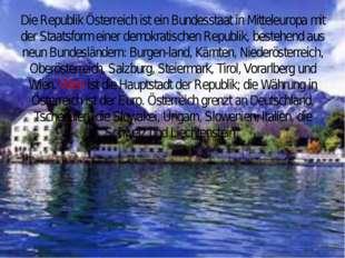 Die Republik Österreich ist ein Bundesstaat in Mitteleuropa mit der Staatsfor