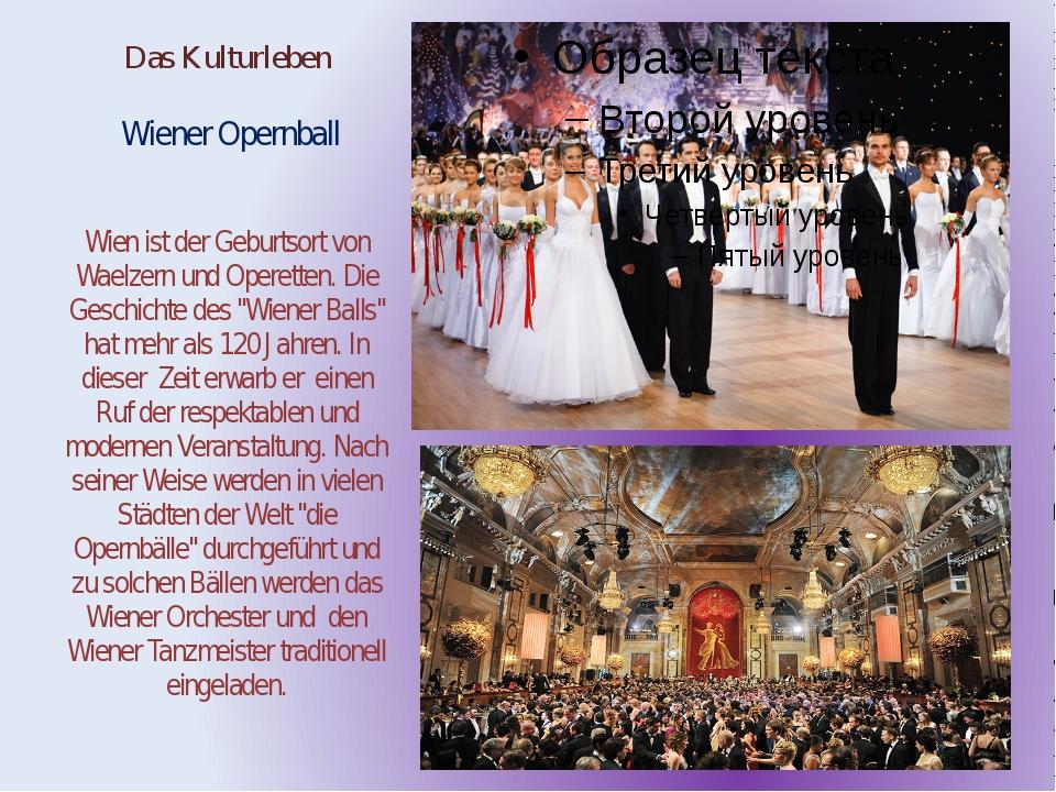 Das Kulturleben Wiener Opernball Wien ist der Geburtsort von Waelzern und Ope...