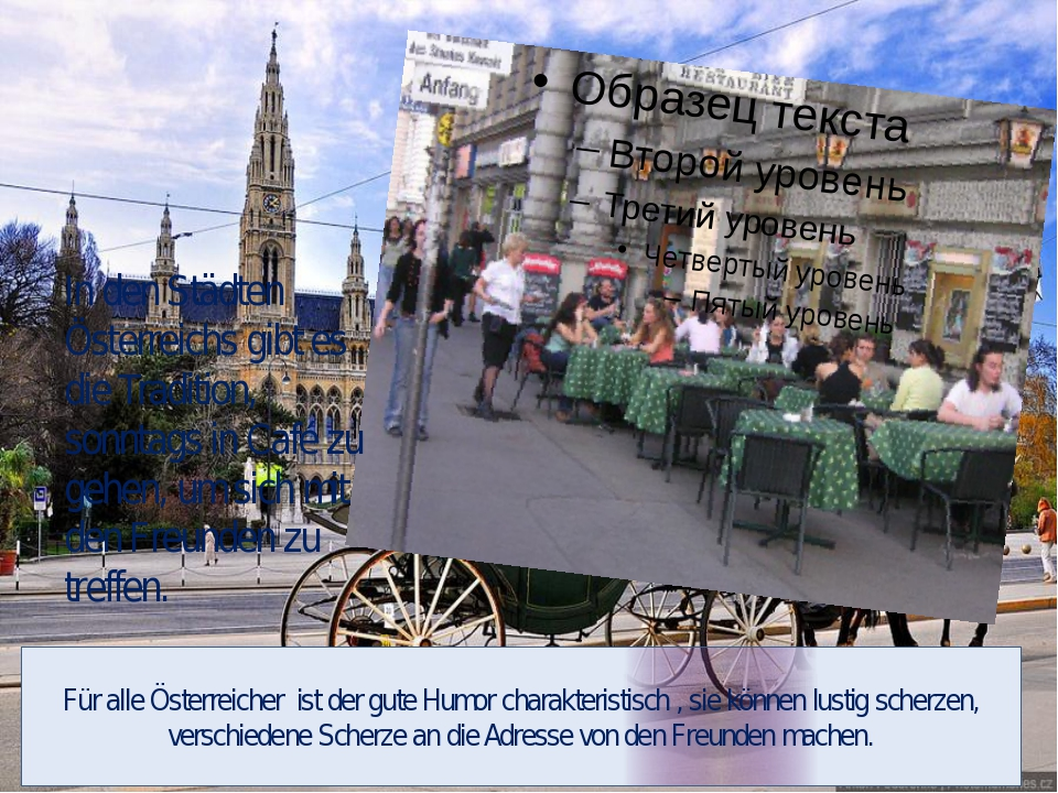 In den Städten Österreichs gibt es die Tradition, sonntags in Café zu gehen,...