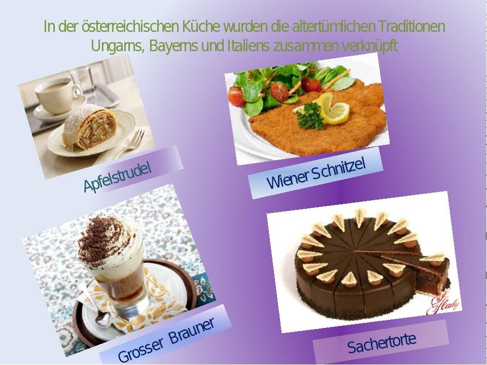 In der österreichischen Küche wurden die altertümlichen Traditionen Ungarns,...