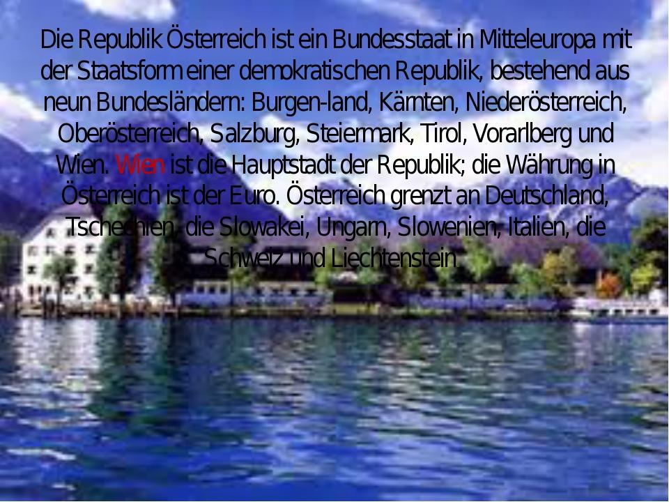 Die Republik Österreich ist ein Bundesstaat in Mitteleuropa mit der Staatsfor...