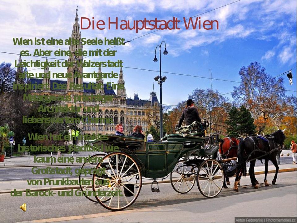 Die Hauptstadt Wien Wien ist eine alte Seele heißt es. Aber eine, die mit der...