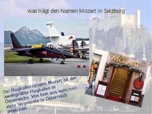 was trägt den Namen Mozart in Salzburg Der Flughafen namens Mozart ist der zw