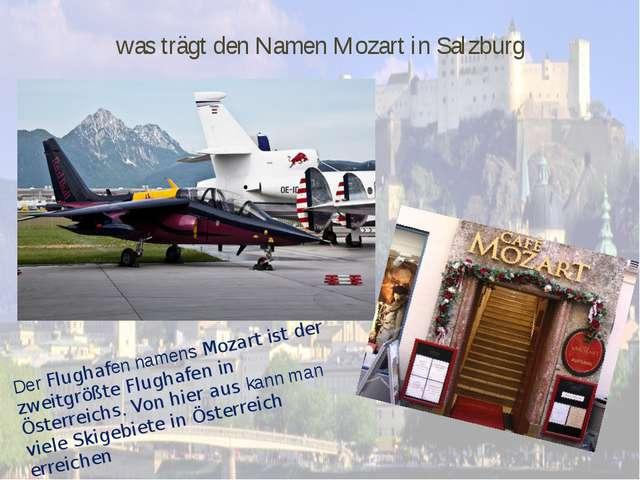 was trägt den Namen Mozart in Salzburg Der Flughafen namens Mozart ist der zw...