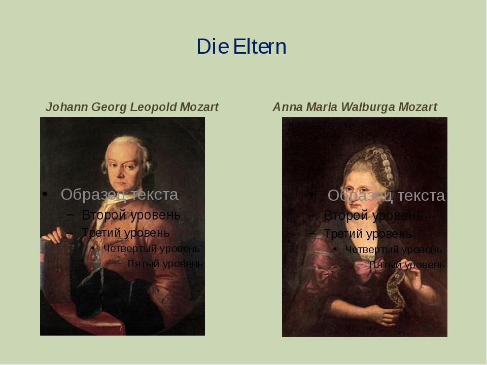 Die Eltern Johann Georg Leopold Mozart Anna Maria Walburga Mozart