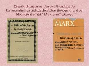 Diese Richtungen wurden eine Grundlage der kommunistischen und sozialistische