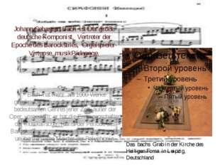 Johann Sebastian Bach ist Der große deutsche Komponist, Vertreter der Epoche