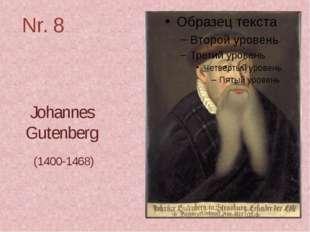 Nr. 8 Johannes Gutenberg (1400-1468)
