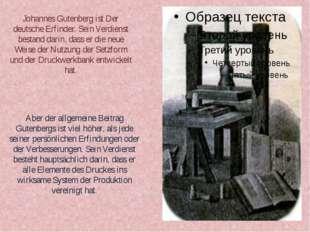 Johannes Gutenberg ist Der deutsche Erfinder. Sein Verdienst bestand darin, d