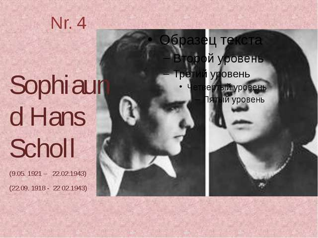 Nr. 4 Sophiaund Hans Scholl (9.05. 1921 – 22.02.1943) (22.09. 1918 - 22 02.19...