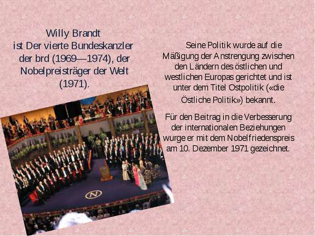 Willy Brandt ist Der vierte Bundeskanzler der brd (1969—1974), der Nobelpreis...