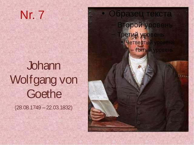 Nr. 7 Johann Wolfgang von Goethe (28.08.1749 – 22.03.1832)