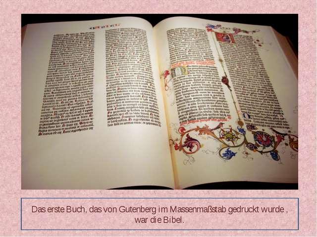 Das erste Buch, das von Gutenberg im Massenmaßstab gedruckt wurde , war die B...
