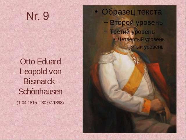 Nr. 9 Otto Eduard Leopold von Bismarck-Schönhausen (1.04.1815 – 30.07.1898)