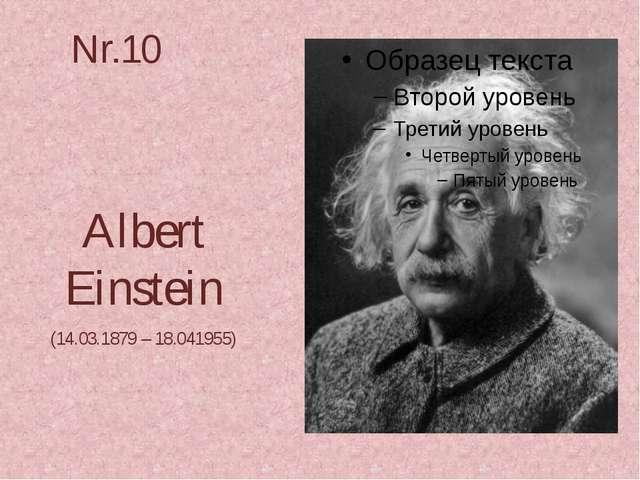 Nr.10 Albert Einstein (14.03.1879 – 18.041955)