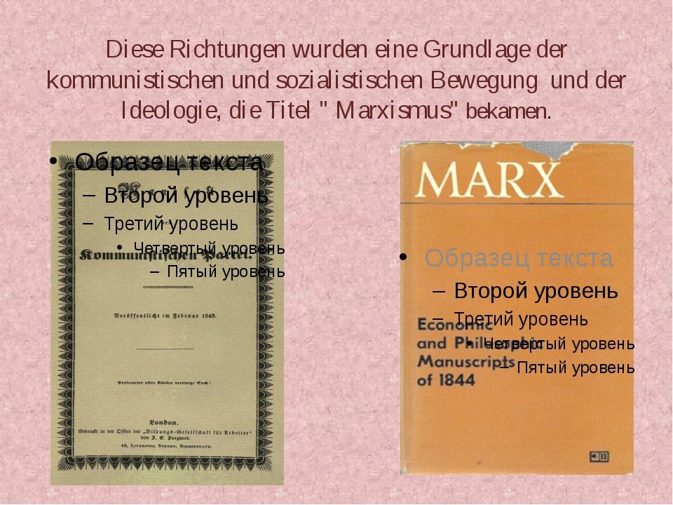 Diese Richtungen wurden eine Grundlage der kommunistischen und sozialistische...