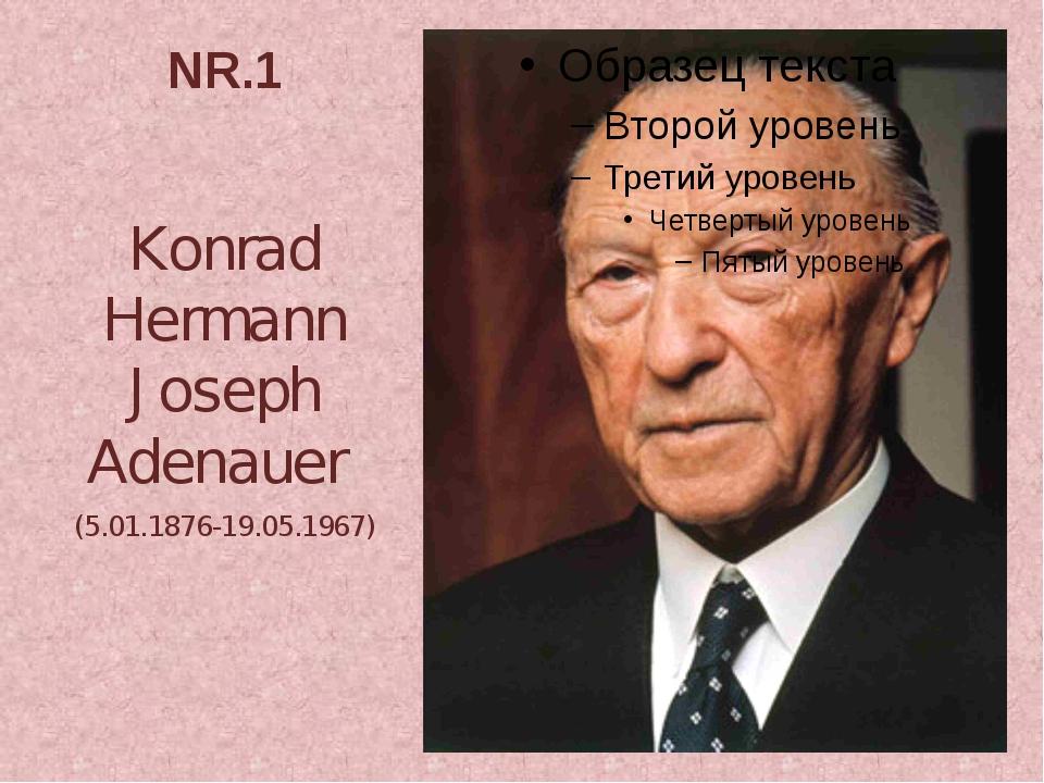 NR.1 Konrad Hermann Joseph Adenauer (5.01.1876-19.05.1967)