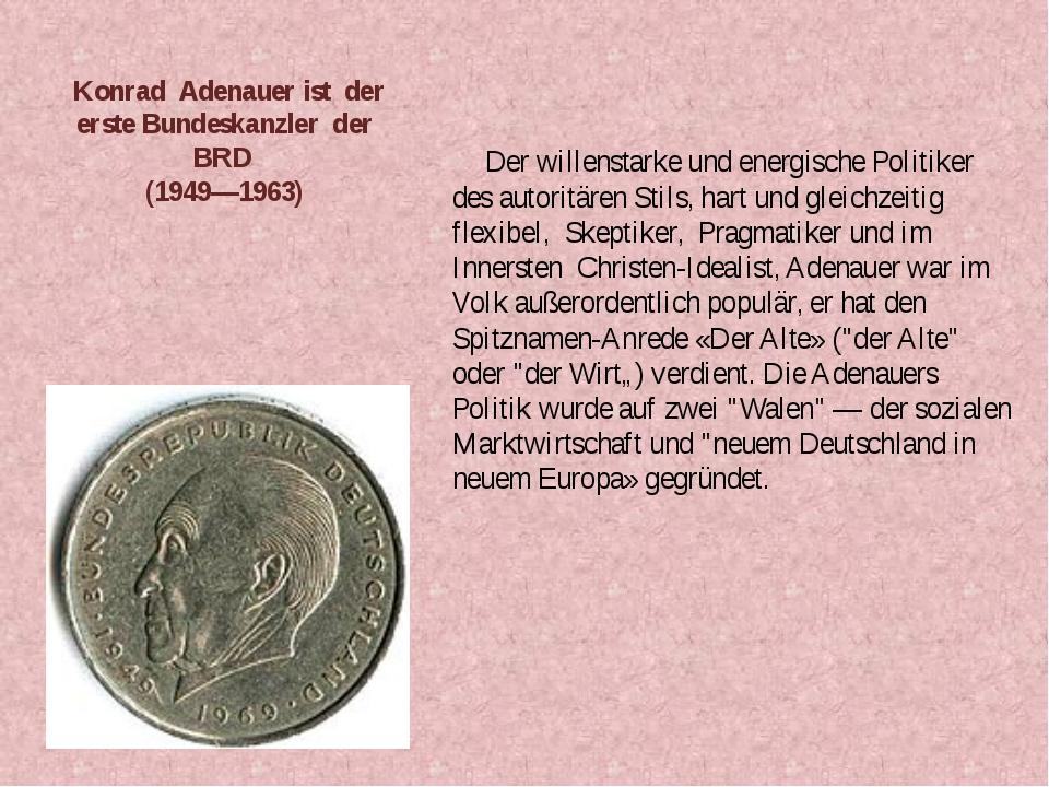 Konrad Adenauer ist der erste Bundeskanzler der BRD (1949—1963) Der willenst...
