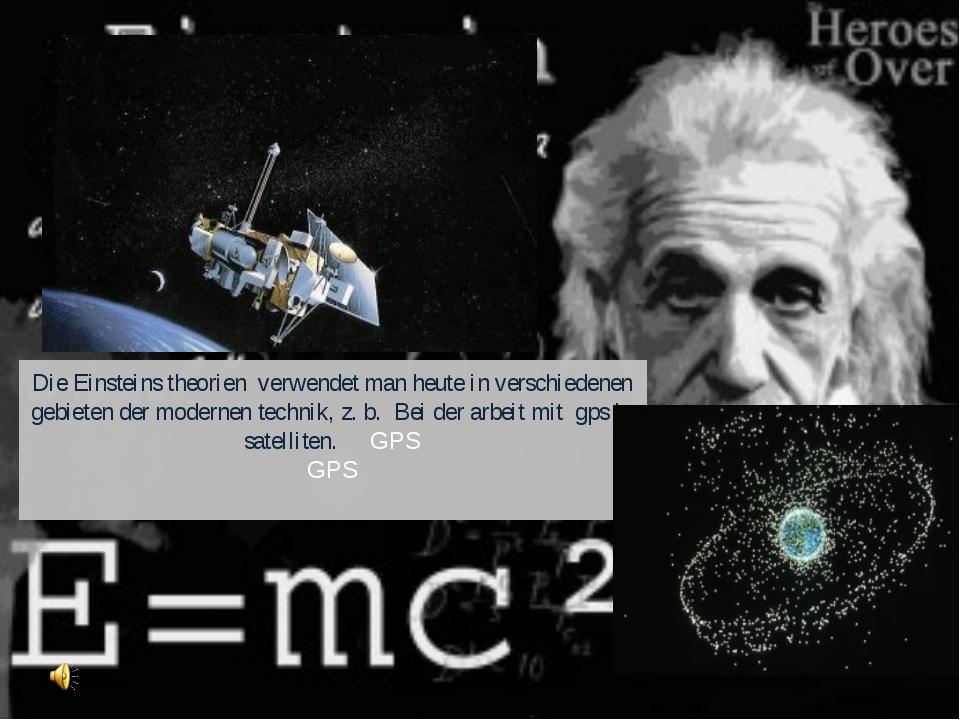 Die Einsteins theorien verwendet man heute in verschiedenen gebieten der mode...