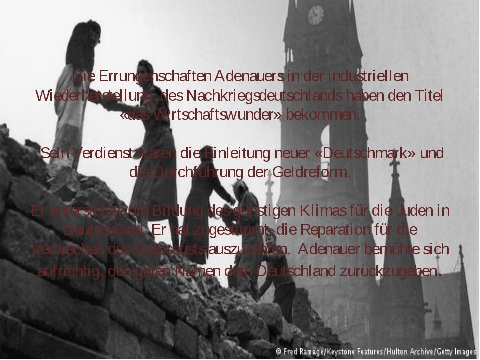 Die Errungenschaften Adenauers in der industriellen Wiederherstellung des Nac...