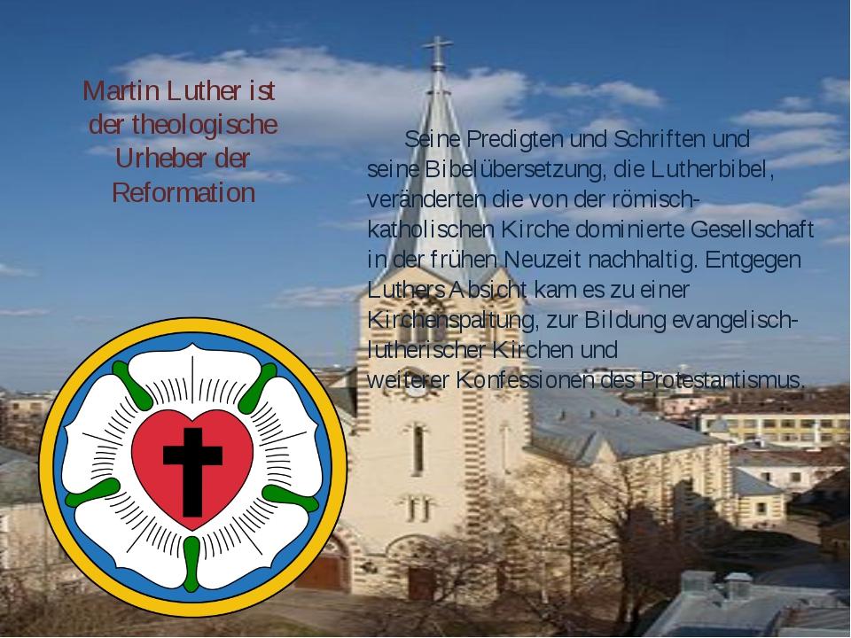 Martin Luther ist der theologische Urheber der Reformation SeinePredigtenun...