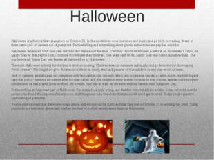 Halloween  Halloween is a festival that takes place on October 31. In the us