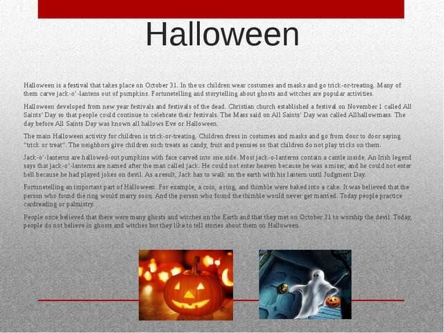 Halloween  Halloween is a festival that takes place on October 31. In the us...