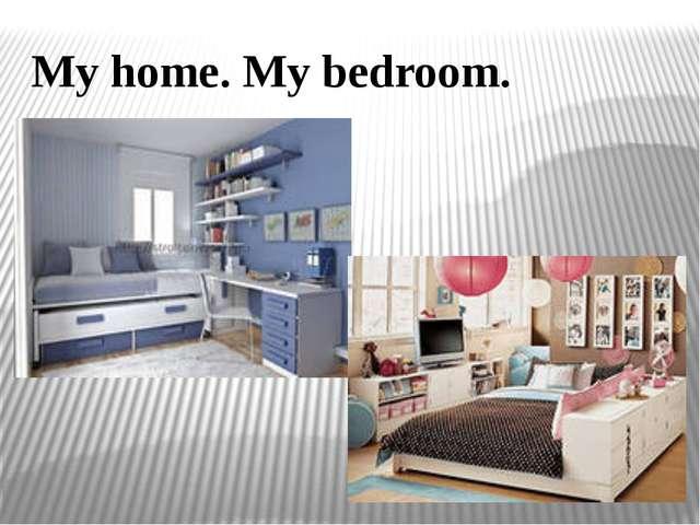 My home. My bedroom.
