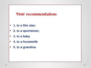 Your recommendations 1. to a film star; 2. to a sportsman; 3. to a baby 4. t