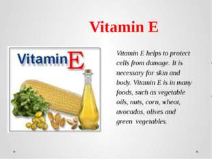 Vitamin E helps to protect cells from damage. It is necessary for skin and bo