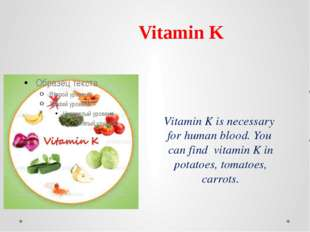 Vitamin K is necessary for human blood. You can find vitamin K in potatoes, t