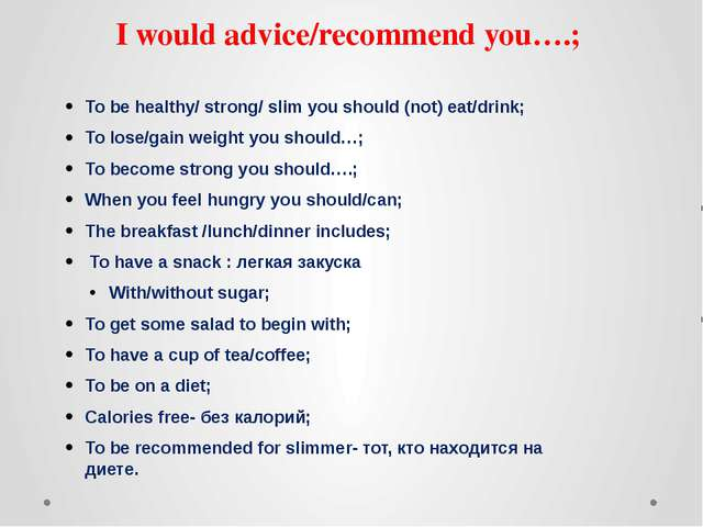 I would advice/recommend you….; To be healthy/ strong/ slim you should (not)...