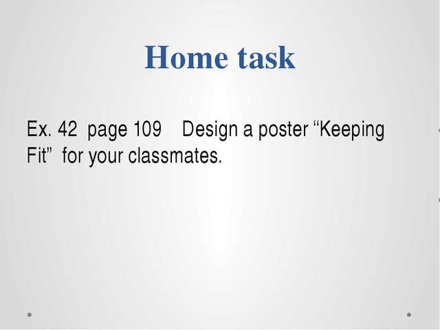 """Home task Ex. 42 page 109 Design a poster """"Keeping Fit"""" for your classmates."""
